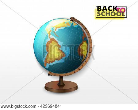 School Globe, Vector. Vector Realistic 3d Globe Of Planet Earth With Map Of World Icon Closeup Isola