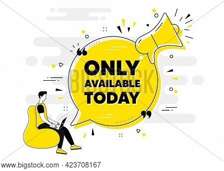 Only Available Today. Alert Megaphone Chat Banner With User. Special Offer Price Sign. Advertising D
