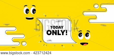 Today Only Sale Symbol. Cartoon Face Chat Bubble Background. Special Offer Sign. Best Price Promotio