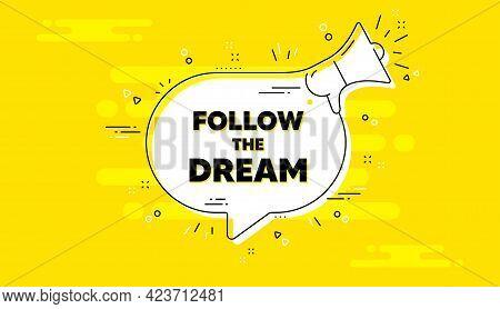 Follow The Dream Motivation Quote. Alert Megaphone Yellow Chat Banner. Motivational Slogan. Inspirat