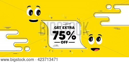 Get Extra 75 Percent Off Sale. Cartoon Face Chat Bubble Background. Discount Offer Price Sign. Speci