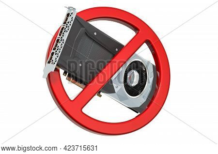 Prohibition Sign With Video Card, Gpu. 3d Rendering Isolated On White Background
