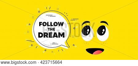 Follow The Dream Motivation Quote. Cartoon Face Chat Bubble Background. Motivational Slogan. Inspira