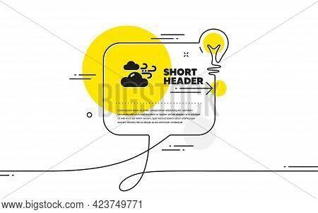Windy Weather Icon. Continuous Line Idea Chat Bubble Banner. Clouds With Wind Sign. Sky Symbol. Wind
