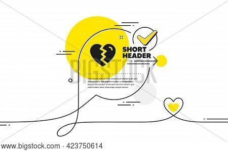 Break Up Love Icon. Continuous Line Check Mark Chat Bubble. Divorce Sign. Valentines Day Symbol. Bre