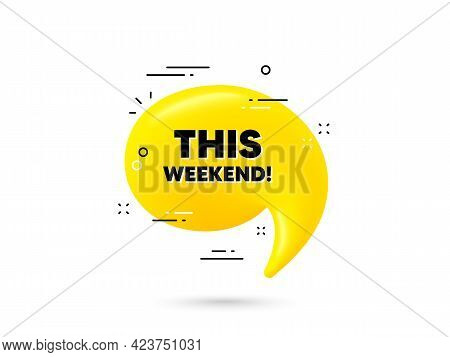 This Weekend Text. Yellow 3d Chat Bubble. Special Offer Sign. Sale Promotion Symbol. This Weekend Mi