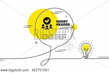 Approved Group Icon. Continuous Line Idea Chat Bubble Banner. Accepted Team Sign. Human Resources Sy