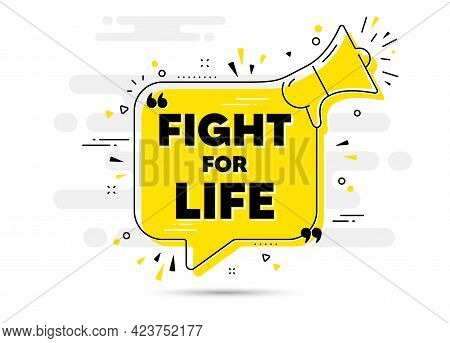 Fight For Life Message. Yellow Megaphone Chat Bubble Background. Demonstration Protest Quote. Revolu