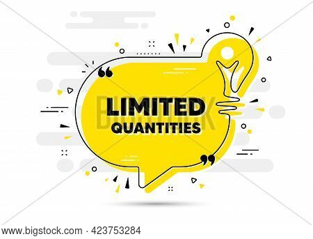 Limited Quantities Text. Yellow Idea Chat Bubble Background. Special Offer Sign. Sale Promotion Symb