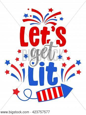 Let's Get Lit - Independence Day Usa With Motivational Text. Good For T-shirts, Happy July 4th. Inde