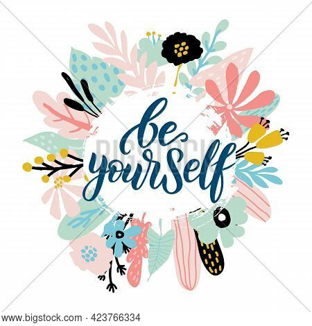 Be Yourself Vector Quote. Positive Motivation Quote For Poster, Card, Tshirt Print. Floral Card, Pos