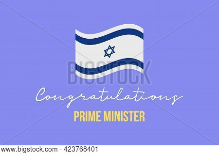 Congratulations Elected Prime Minister. Israeli National Flag. Simple Typography On Blue Background.