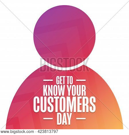 Get To Know Your Customers Day. Holiday Concept. Template For Background, Banner, Card, Poster With
