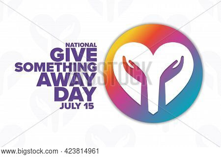 National Give Something Away Day. July 15. Holiday Concept. Template For Background, Banner, Card, P