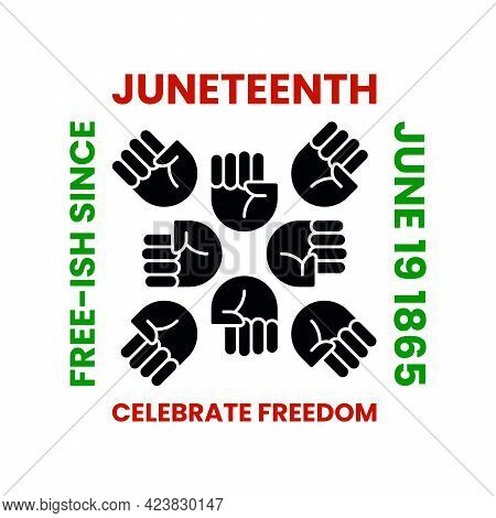Juneteenth Celebrate Freedom Day. Free-ish Since June 19, 1865. Clenched Fists In Air In Square Shap