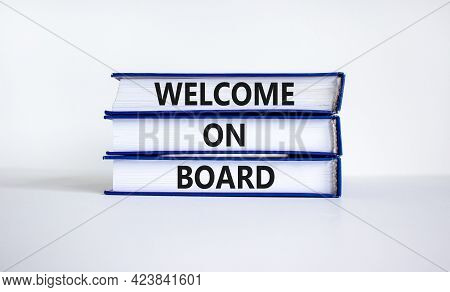 Welcome On Board Symbol. Books With Words 'welcome On Board'. Beautiful White Background. Business,