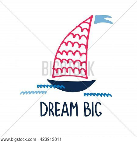 Illustrated Motivational Quote. Aspirtion, Ambition, Yachting Concept. Hand Drawn Sailboat, Hand Let