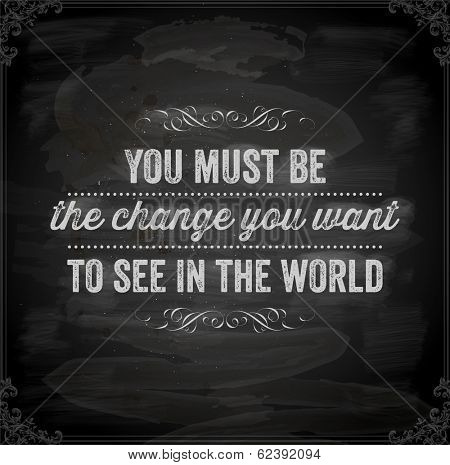 """poster of Quote Typographical Background, vector design. """"You must be the change you want to see in the world"""". Chalkboard background. Black illustration variant."""