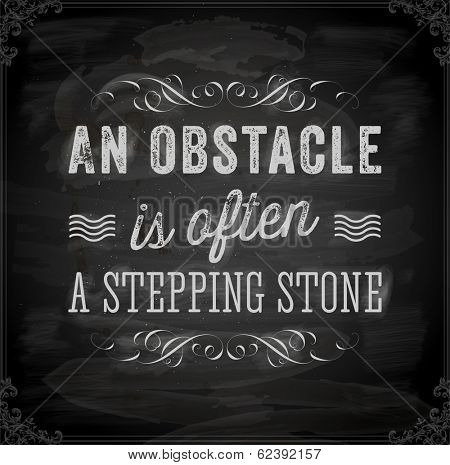 "Quote Typographical Background, vector design. ""An obstacle is often a stepping stone"". Chalkboard background. Black illustration variant. poster"