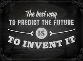 "Quote Typographical Background, vector design. ""The best way to predict the future is to invent it"". Chalkboard background. Black illustration variant. poster"