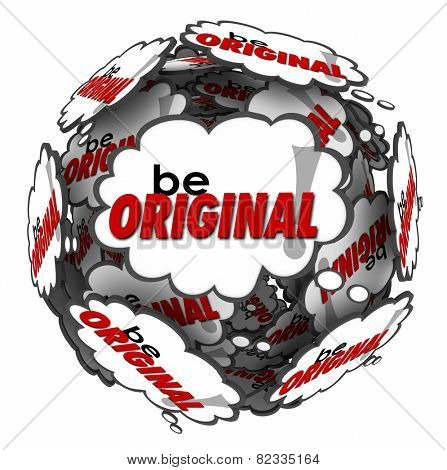 Be Original words in thought clouds arranged in a sphere to encourage you to think creatively using your imagination and inventive mind