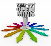 Keep an Open Mind 3d words and many arrows illustrating different ideas, paths and options to consider and accept as different but valid choices poster