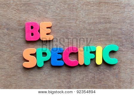 Be Specific