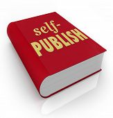 Self-Publish words on a red book or novel cover to illustrate a writer being independent and selling work on own poster