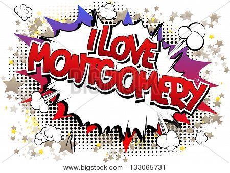 I Love Montgomery - Comic book style word.