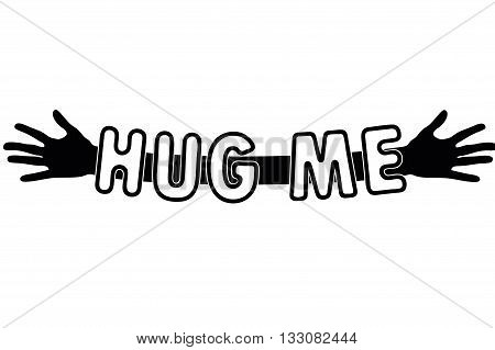 Hug me written over open arms and hands, black and white vector