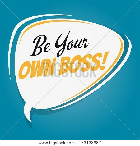 be your own boss retro cartoon speech bubble