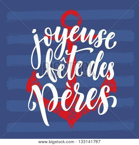 Joyeuse Fete des Peres vector greeting card lettering. French Fathers Day calligraphy with red anchor and stripes pattern. Nautical marine postcard design. Blue background wallpaper.