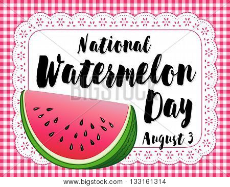 Watermelon Day poster, national holiday in USA on August 3, juicy slice of tasty watermelon, lace doily place mat with pink gingham check background.