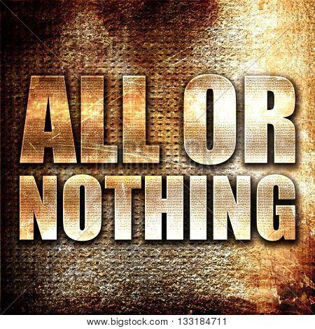 all or nothing, 3D rendering, metal text on rust background