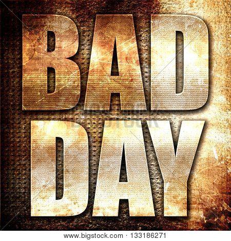 bad day, 3D rendering, metal text on rust background