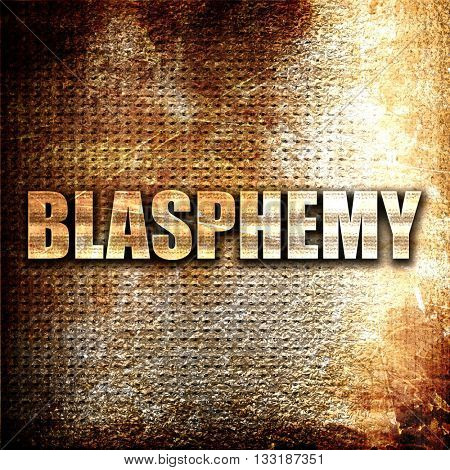 blasphemy, 3D rendering, metal text on rust background