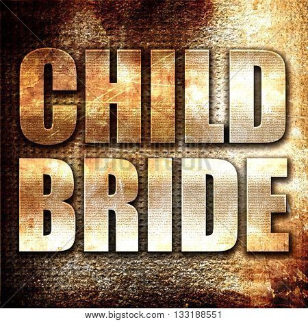 child bride, 3D rendering, metal text on rust background