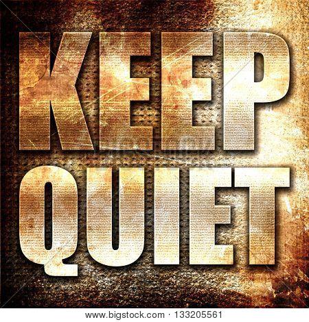 keep quiet, 3D rendering, metal text on rust background