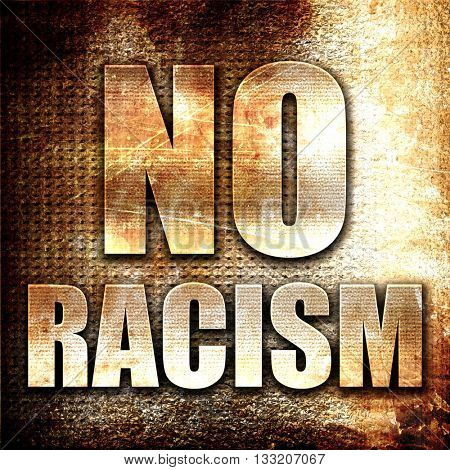 no racism, 3D rendering, metal text on rust background