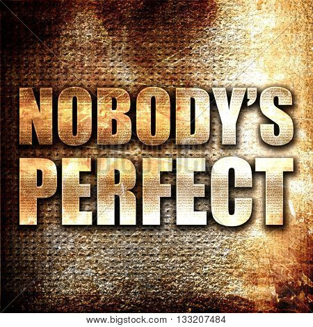 nobody's perfect, 3D rendering, metal text on rust background