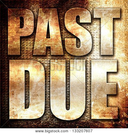 past due, 3D rendering, metal text on rust background