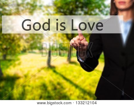 God Is Love - Businesswoman Hand Pressing Button On Touch Screen Interface.