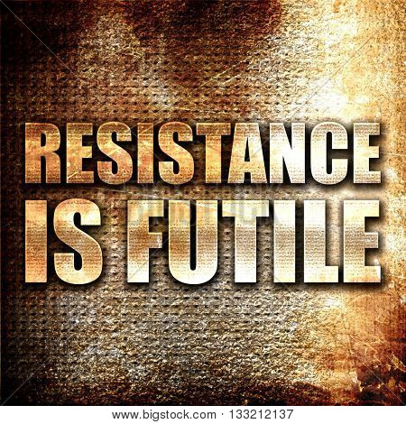 resistance is futile, 3D rendering, metal text on rust backgroun