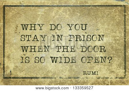 Why do you stay in prison - ancient Persian poet and philosopher Rumi quote printed on grunge vintage cardboard