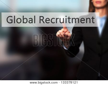 Global Recruitment - Businesswoman Hand Pressing Button On Touch Screen Interface.