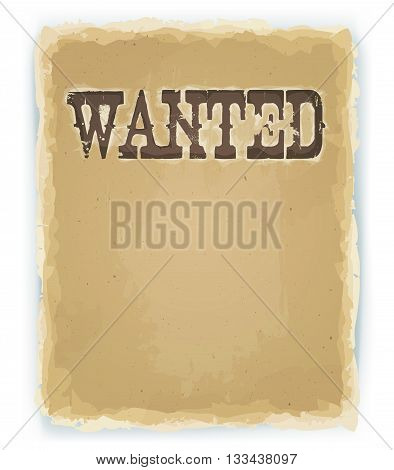Illustration of a vintage old wanted placard poster with blank space for your advertisement text on old scratched torn paper