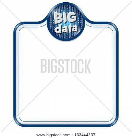 Blue vector frame for your text and binary code and inscription big data