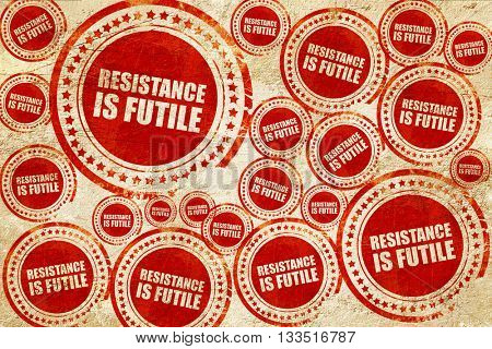 resistance is futile, red stamp on a grunge paper texture