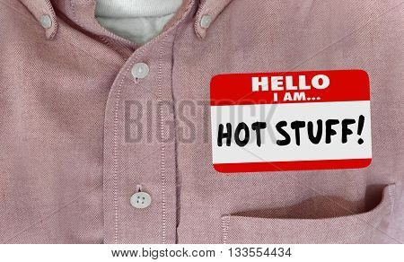 Hot Stuff Name Tag Cool Person Shirt Words