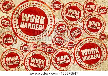 work harder, red stamp on a grunge paper texture